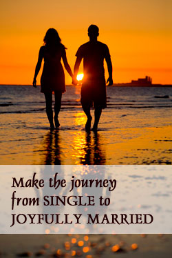 Make the Journey from SINGLE to JOYFULLY MARRIED